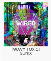 ♪「WAVY TOXIC」 / (GUNIX)